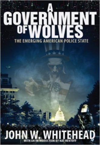 A Government of Wolves The Emerging American Police State