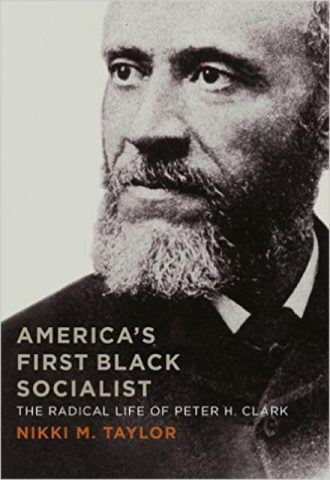 Americas First Black Socialist The Radical Life of Peter H. Clark