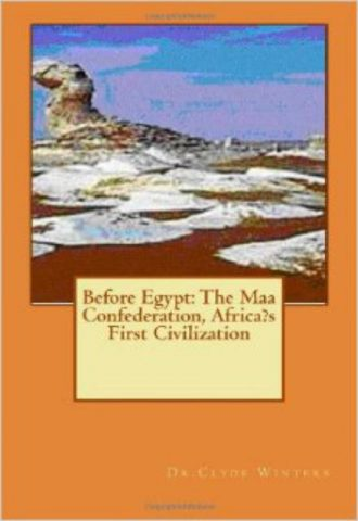 Before Egypt The Maa Confederation Africa's First Civilization by Dr. Clyde Winters