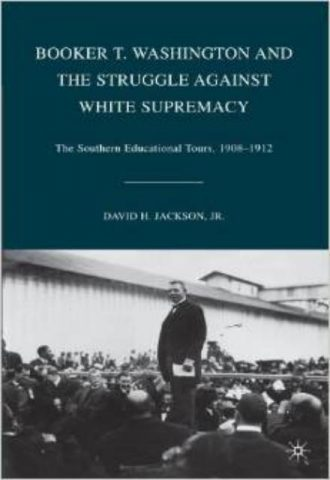 Booker T. Washington and the Struggle against White Supremacy The Southern Educational Tours 1908 1912