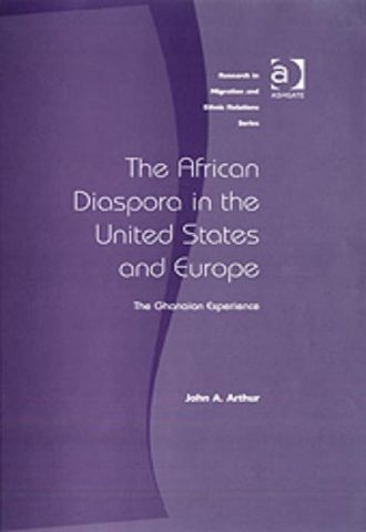 The African Diaspora in the United States and Europe The Ghanaian Experience Research in Migration and Ethnic Relations Series