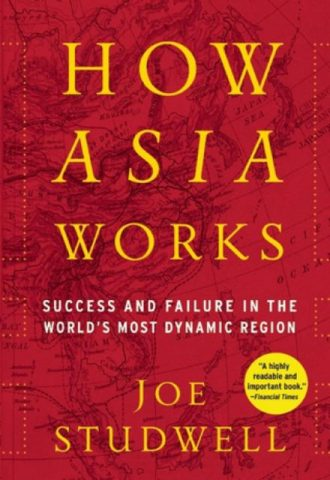 How Asia Works Success and Failure in the Worlds Most Dynamic Region