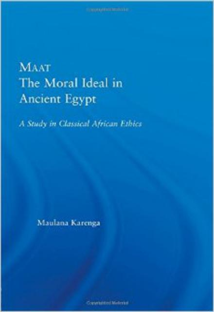 Maat, The Moral Ideal in Ancient Egypt- A Study in Classical African Ethics