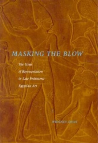 Masking the Blow The Scene of Representation in Late Prehistoric Egyptian Art