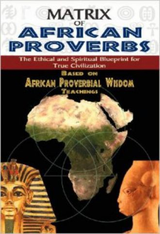 MATRIX OF AFRICAN PROVERBS - The Ethical and Spiritual Blueprint for True Civilization based on African Proverbial Wisdom Teachings