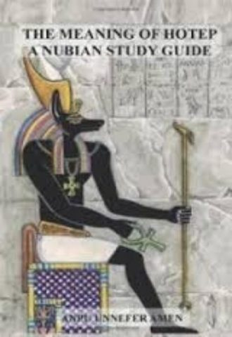 The Meaning of Hotep A Nubian Study Guide by Anpu Unnefer Amen