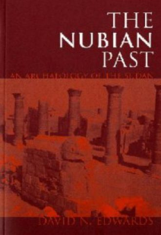 The Nubian Past An Archaeology of the Sudan