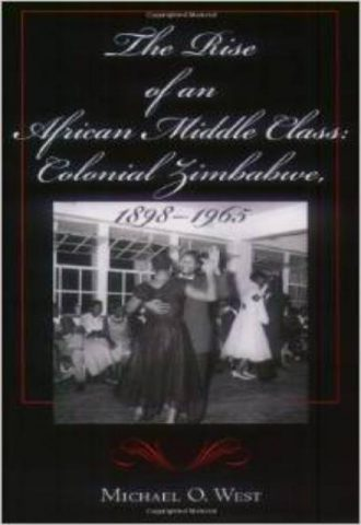 The Rise of an African Middle Class Colonial Zimbabwe, 1898-1965