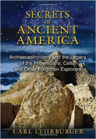 Secrets of Ancient America Archaeoastronomy and the Legacy of the Phoenicians, Celts, and Other Forgotten Explorers