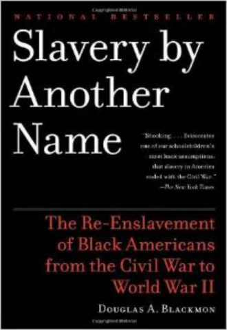 Slavery by Another Name The Re-Enslavement of Black Americans from the Civil War to World War II