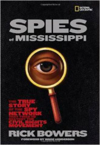 Spies of Mississippi The True Story of the Spy Network That Tried to Destroy the Civil Rights Movement