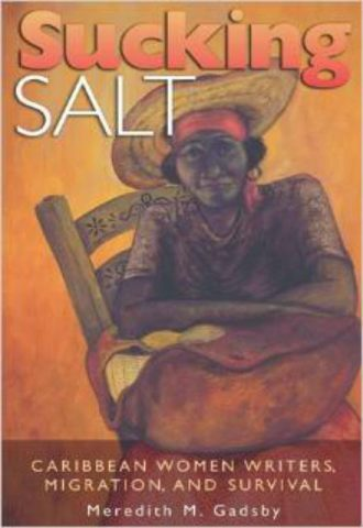 Sucking Salt Caribbean Women Writers, Migration, and Survival