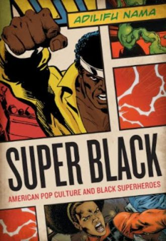 Super Black - American Pop Culture and Black Superheroes