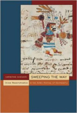 Sweeping the Way- Divine Transformation in the Aztec Festival of Ochpaniztli (Mesoamerican Worlds- from the Olmecs to the Danzantes)