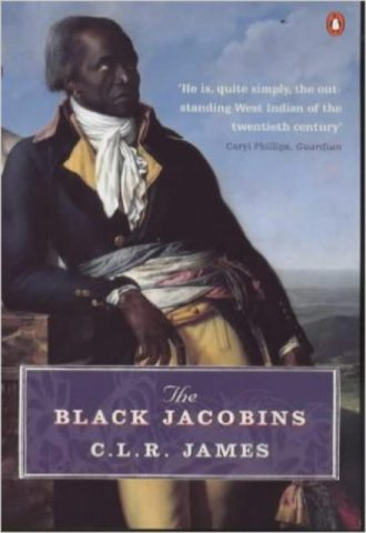 The Black Jacobins  Toussaint L'Ouverture and the San Domingo Revolution