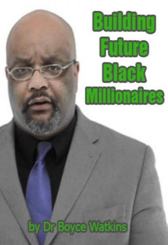Building Future Black Millionaires by Dr Boyce Watkins