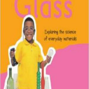 Glass Exploring the Science of Everyday Materials (Science Explorers)