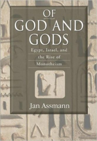 Of God and Gods Egypt, Israel, and the Rise of Monotheism