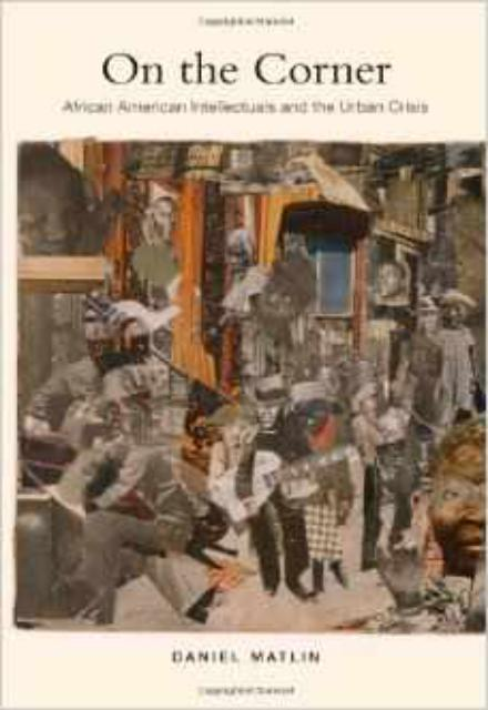 On the Corner African American Intellectuals and the Urban Crisis