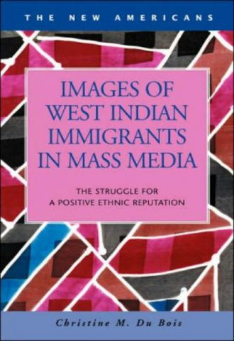 Images of West Indian Immigrants in Mass Media The Struggle for a Positive Ethnic Reputation