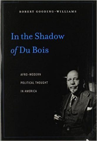 In the Shadow of Du Bois - Afro-Modern Political Thought in America