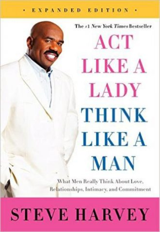 Act Like a Lady, Think Like a Man Men Really Think About Love, Relationships, Intimacy, and Commitment