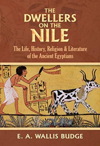 The Dwellers on the Nile The Life, History, Religion and Literature of the Ancient Egyptians