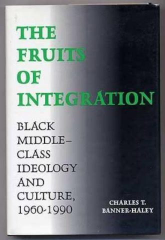 the-fruits-of-integration-black-middle-class-ideology-and-culture-1960-1990