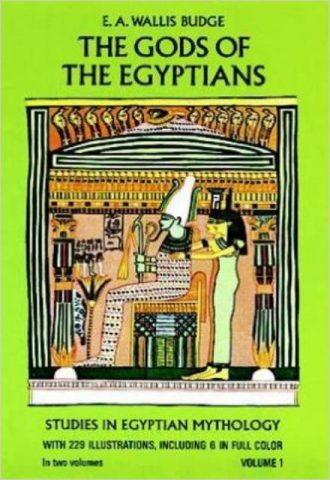 The Gods of the Egyptians; or, Studies in Egyptian Mythology VOLUME 1