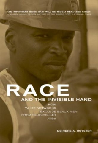race-and-the-invisible-hand-how-white-networks-exclude-black-men-from-blue-collar-jobs-george-gund-foundation-book-in-african-american-studies