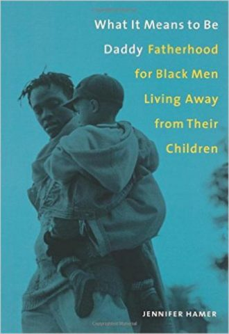 What It Means to Be Daddy Fatherhood for Black Men Living Away from Their Children