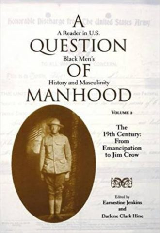 A Question of Manhood A Reader in U.S. Black Men's History and Masculinity, Vol. 2 The 19th Century From Emancipation to Jim Crow
