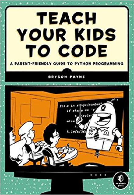 Teach Your Kids to Code A Parent-Friendly Guide to Python Programming