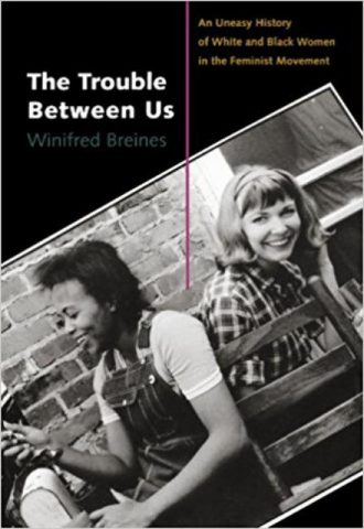The Trouble Between U An Uneasy History of White and Black Women in the Feminist Movement