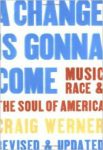 A Change Is Gonna Come Music Race and the Soul of America by Craig Werner