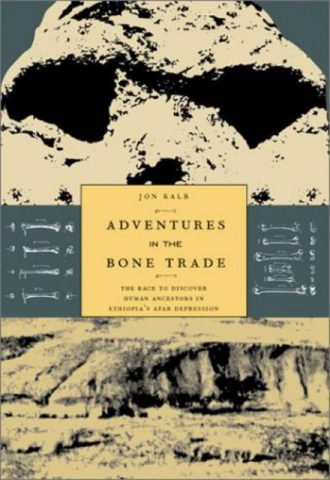 Adventures in the Bone Trade The Race to Discover Human Ancestors in Ethiopias Afar Depression