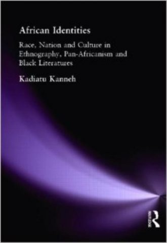 African Identities Race Nation and Culture in Ethnography Pan Africanism and Black Literatures by Kadiatu Kanneh