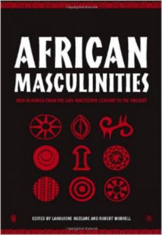 African Masculinities Men in Africa from the Late 19th Century to the Present