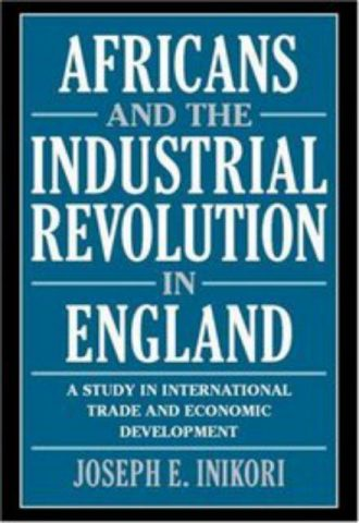 Africans and the Industrial Revolution in England A Study in International Trade and Economic Development