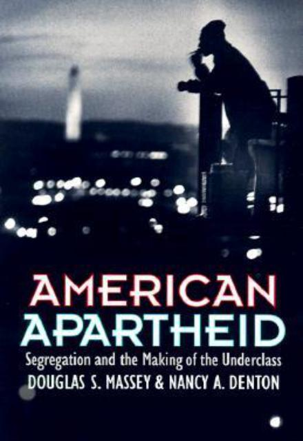 American Apartheid Segregation and the Making of the Underclass