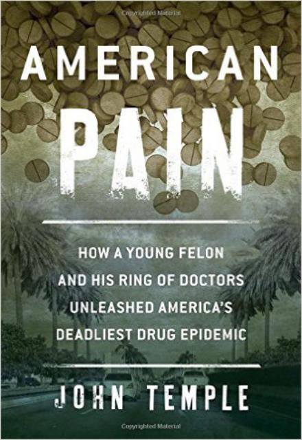 American Pain How a Young Felon and His Ring of Doctors Unleashed Americas Deadliest Drug Epidemic