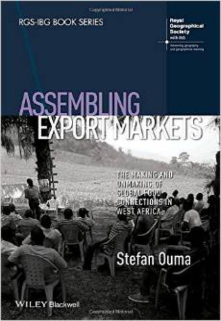 Assembling Export Markets The Making and Unmaking of Global Food Connections in West Africa