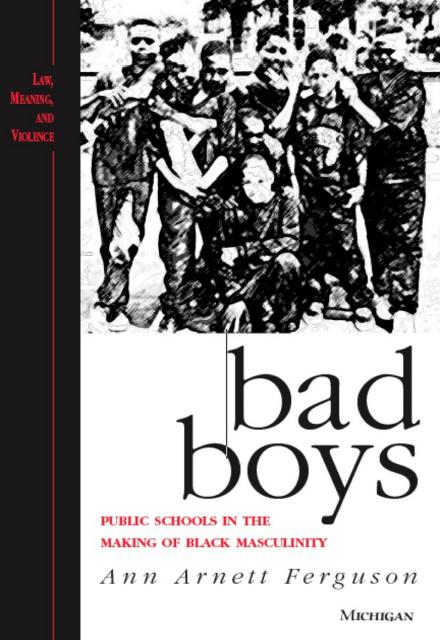 Bad Boys Public Schools in the Making of Black Masculinity