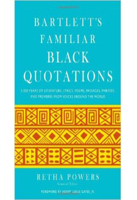 Bartlett's Familiar Black Quotations 5 000 Years of Literature Lyrics Poems Passages Phrases and Proverbs from Voices Around the World