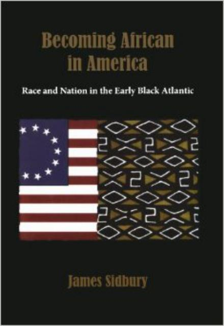 Becoming African in America Race and Nation in the Early Black Atlantic