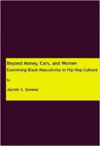 Beyond Money Cars and Women Examining Black Masculinity in Hip Hop Culture