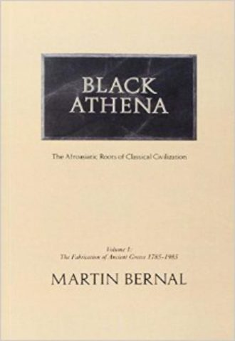 Black Athena The Afroasiatic Roots of Classical Civilization The Fabrication of Ancient Greece 1785 to 1985 Volume 1
