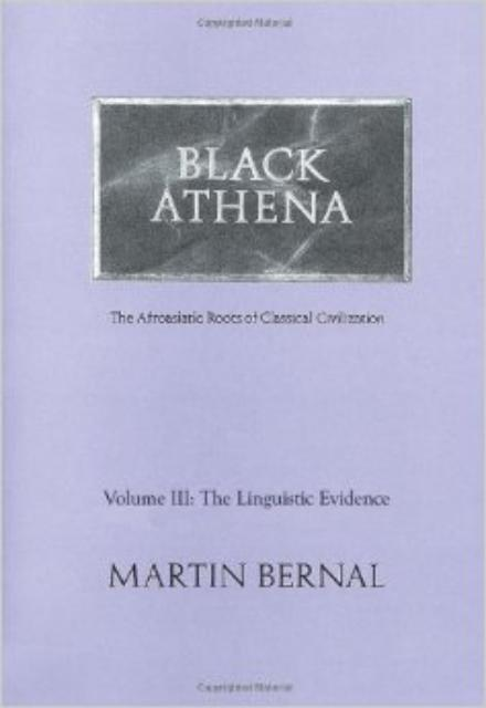 Black Athena The Afroasiatic Roots of Classical Civilization The Linguistic Evidence Vol. 3