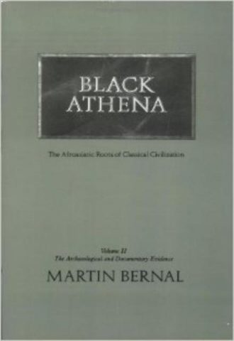 Black Athena The Afroasiatic Roots of Classical Civilization Vol. II - The Archaeological and Documentary Evidence