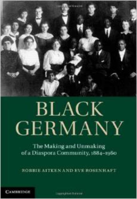 Black Germany - The Making and Unmaking of a Diaspora Community 1884 1960